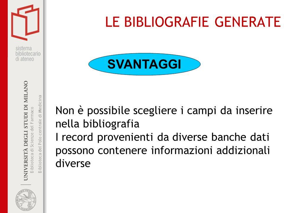 Biblioteca di Scienze del Farmaco Biblioteca del Polo centrale di Medicina LE BIBLIOGRAFIE GENERATE SVANTAGGI Non è possibile scegliere i campi da ins