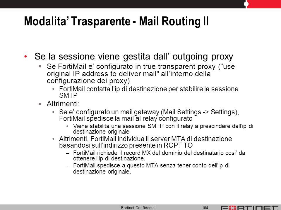 Fortinet Confidental 104 Modalita Trasparente - Mail Routing II Se la sessione viene gestita dall outgoing proxy Se FortiMail e configurato in true tr