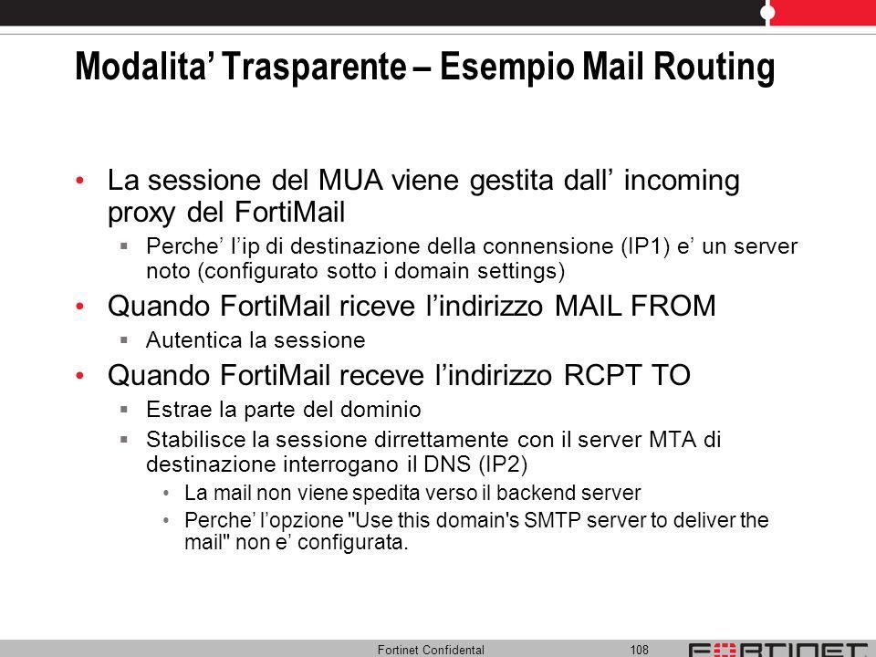 Fortinet Confidental 108 Modalita Trasparente – Esempio Mail Routing La sessione del MUA viene gestita dall incoming proxy del FortiMail Perche lip di