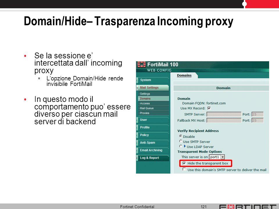 Fortinet Confidental 121 Domain/Hide– Trasparenza Incoming proxy Se la sessione e intercettata dall incoming proxy Lopzione Domain/Hide rende invisibi