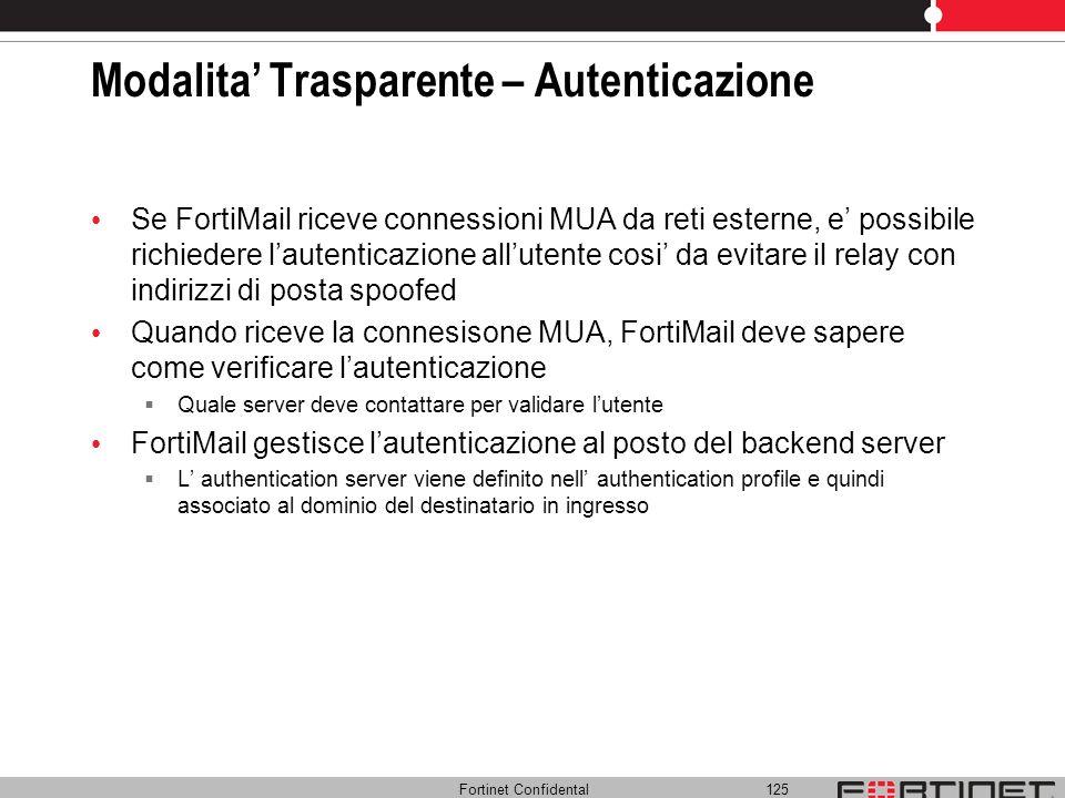 Fortinet Confidental 125 Modalita Trasparente – Autenticazione Se FortiMail riceve connessioni MUA da reti esterne, e possibile richiedere lautenticaz