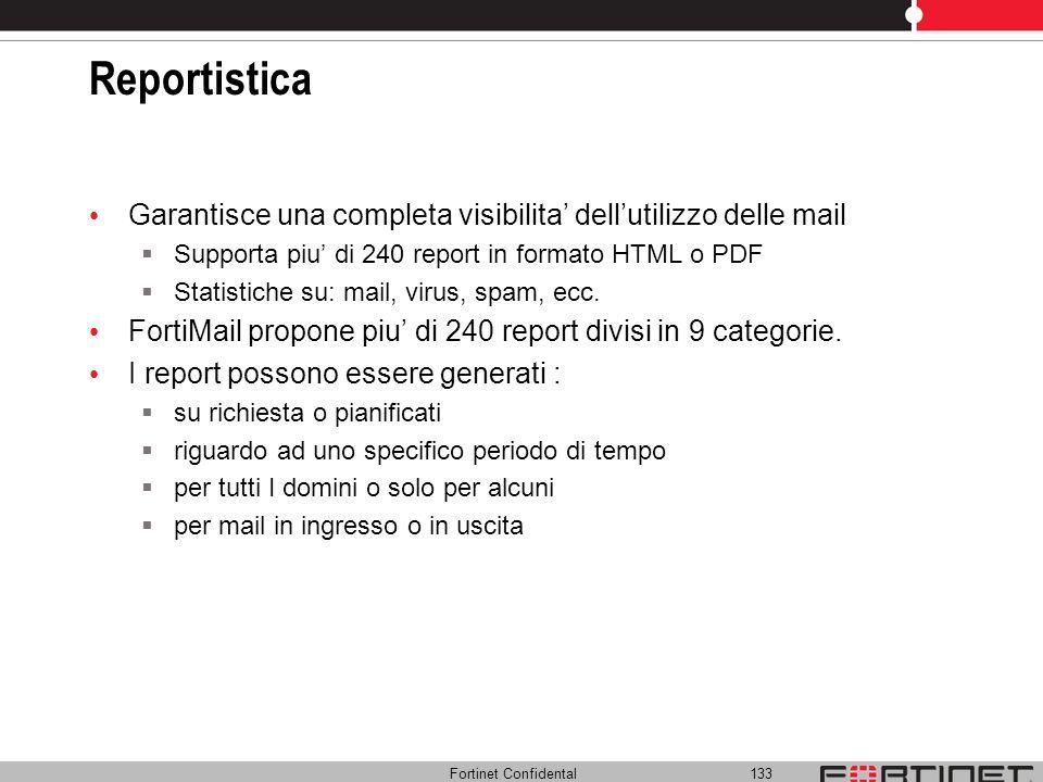 Fortinet Confidental 133 Reportistica Garantisce una completa visibilita dellutilizzo delle mail Supporta piu di 240 report in formato HTML o PDF Stat