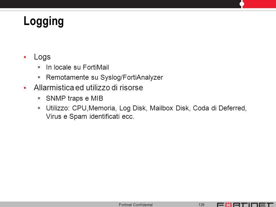 Fortinet Confidental 138 Logging Logs In locale su FortiMail Remotamente su Syslog/FortiAnalyzer Allarmistica ed utilizzo di risorse SNMP traps e MIB