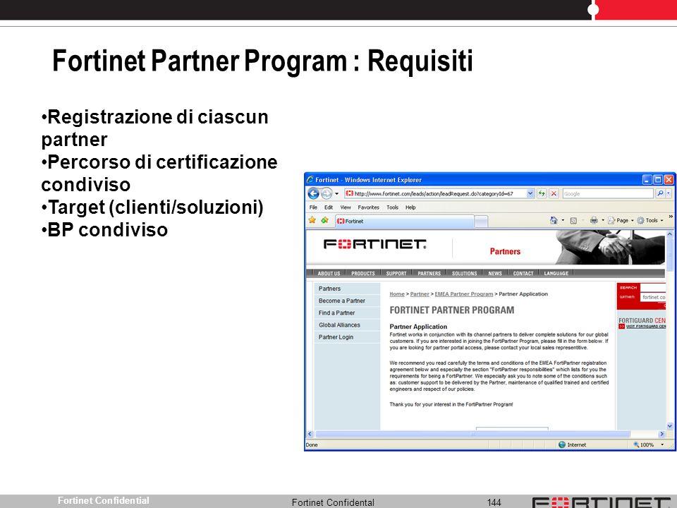 Fortinet Confidental 144 Fortinet Confidential Fortinet Partner Program : Requisiti Registrazione di ciascun partner Percorso di certificazione condiv