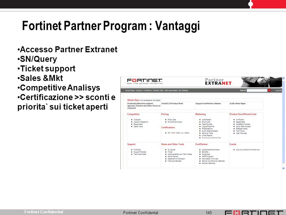 Fortinet Confidental 145 Fortinet Confidential Fortinet Partner Program : Vantaggi Accesso Partner Extranet SN/Query Ticket support Sales &Mkt Competi