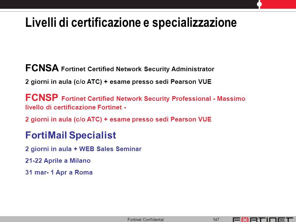 Fortinet Confidental 147 Livelli di certificazione e specializzazione FCNSA Fortinet Certified Network Security Administrator 2 giorni in aula (c/o AT