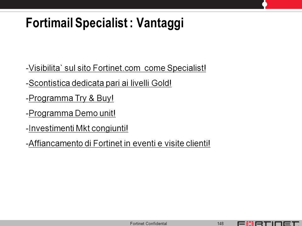 Fortinet Confidental 148 Fortimail Specialist : Vantaggi -Visibilita` sul sito Fortinet.com come Specialist! -Scontistica dedicata pari ai livelli Gol
