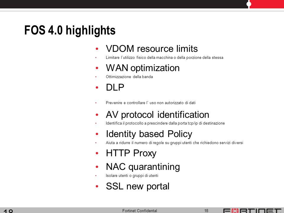 Fortinet Confidental 18 FOS 4.0 highlights VDOM resource limits Limitare l`utilizzo fisico della macchina o della porzione della stessa WAN optimizati