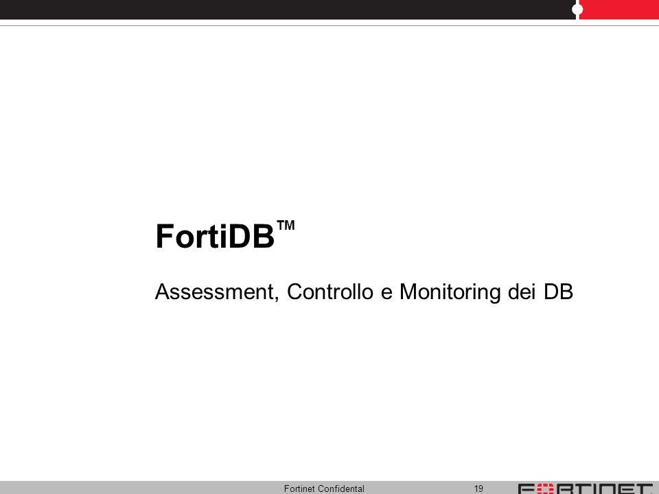 Fortinet Confidental 19 FortiDB TM Assessment, Controllo e Monitoring dei DB