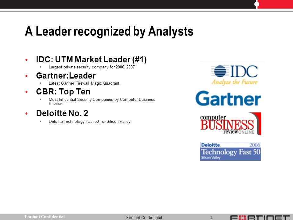 Fortinet Confidental 4 Fortinet Confidential IDC: UTM Market Leader (#1) Largest private security company for 2006, 2007 Gartner:Leader Latest Gartner