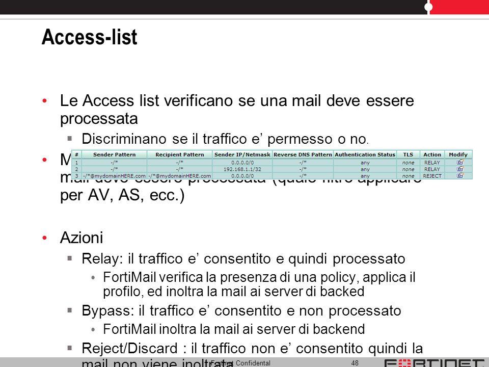 Fortinet Confidental 48 Access-list Le Access list verificano se una mail deve essere processata Discriminano se il traffico e permesso o no. Mentre l