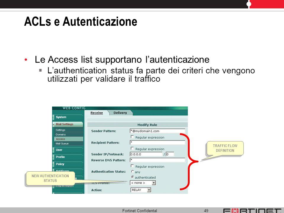 Fortinet Confidental 49 ACLs e Autenticazione Le Access list supportano lautenticazione Lauthentication status fa parte dei criteri che vengono utiliz