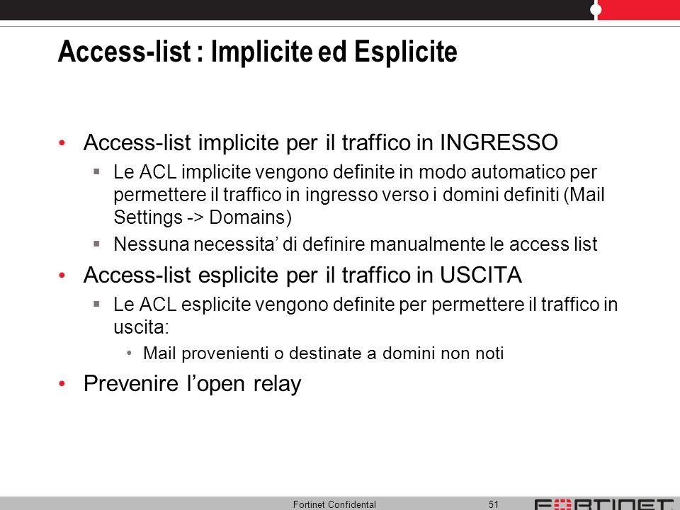 Fortinet Confidental 51 Access-list : Implicite ed Esplicite Access-list implicite per il traffico in INGRESSO Le ACL implicite vengono definite in mo