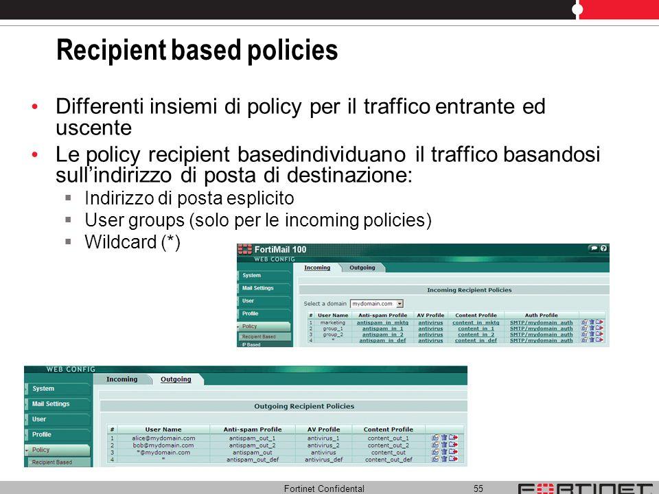 Fortinet Confidental 55 Recipient based policies Differenti insiemi di policy per il traffico entrante ed uscente Le policy recipient basedindividuano