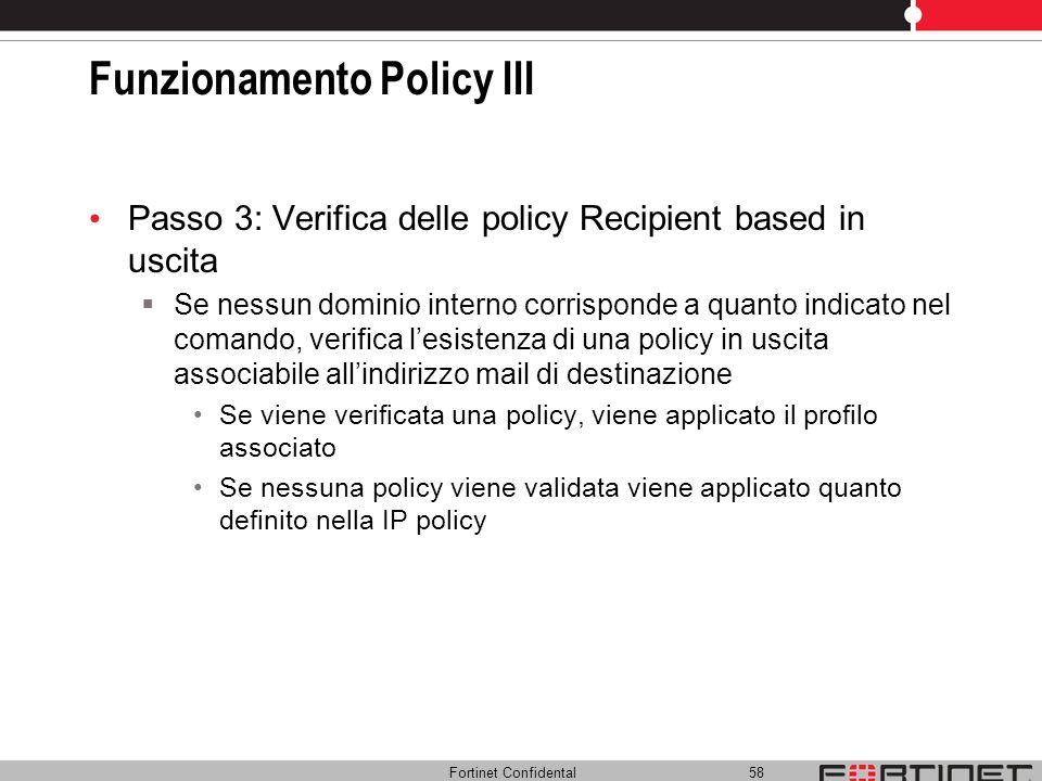 Fortinet Confidental 58 Funzionamento Policy III Passo 3: Verifica delle policy Recipient based in uscita Se nessun dominio interno corrisponde a quan