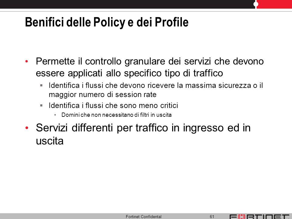 Fortinet Confidental 61 Benifici delle Policy e dei Profile Permette il controllo granulare dei servizi che devono essere applicati allo specifico tip