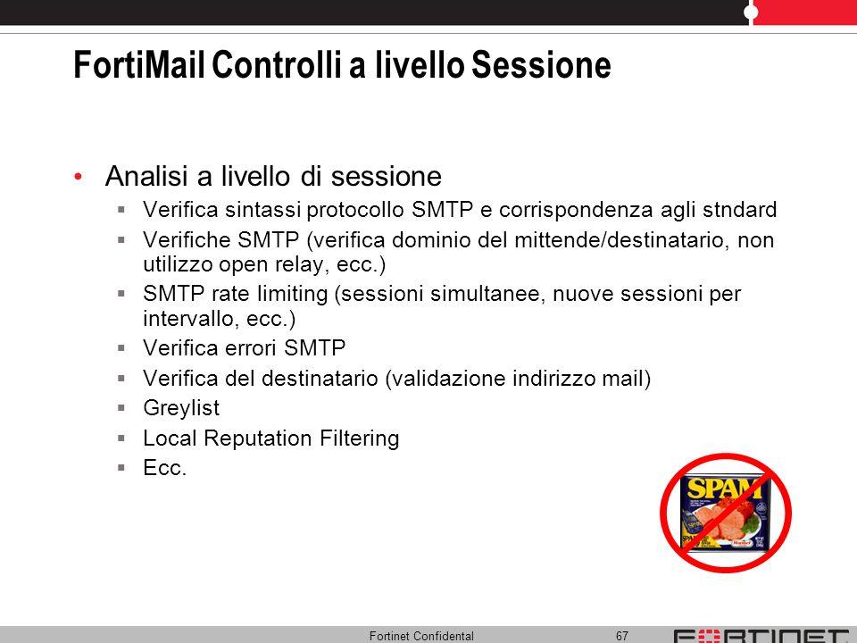 Fortinet Confidental 67 FortiMail Controlli a livello Sessione Analisi a livello di sessione Verifica sintassi protocollo SMTP e corrispondenza agli s