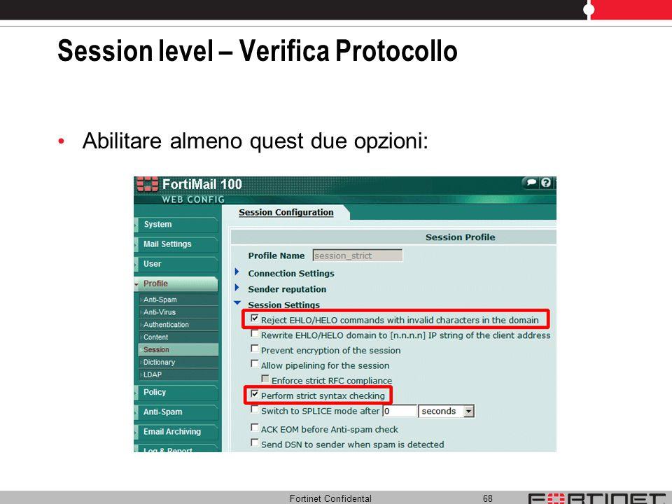 Fortinet Confidental 68 Session level – Verifica Protocollo Abilitare almeno quest due opzioni: