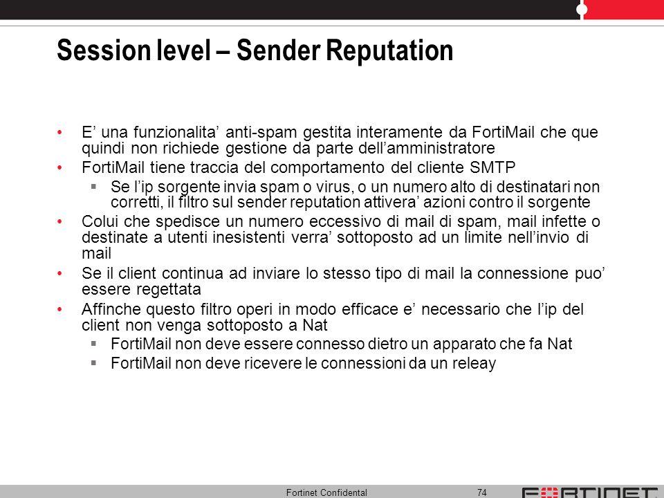 Fortinet Confidental 74 Session level – Sender Reputation E una funzionalita anti-spam gestita interamente da FortiMail che que quindi non richiede ge