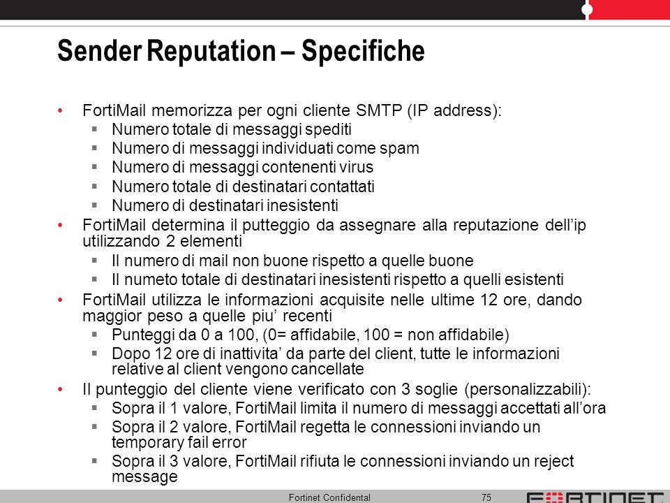 Fortinet Confidental 75 Sender Reputation – Specifiche FortiMail memorizza per ogni cliente SMTP (IP address): Numero totale di messaggi spediti Numer