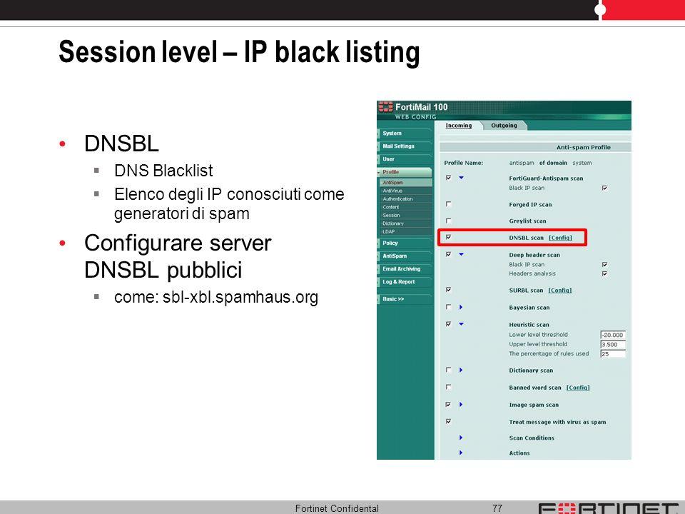 Fortinet Confidental 77 Session level – IP black listing DNSBL DNS Blacklist Elenco degli IP conosciuti come generatori di spam Configurare server DNS