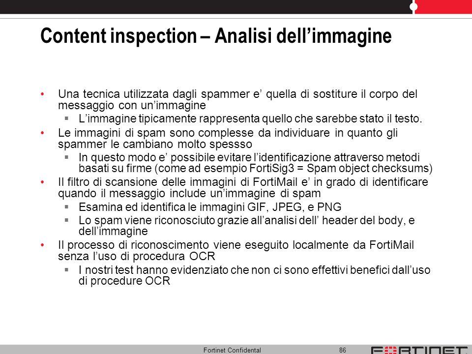 Fortinet Confidental 86 Content inspection – Analisi dellimmagine Una tecnica utilizzata dagli spammer e quella di sostiture il corpo del messaggio co