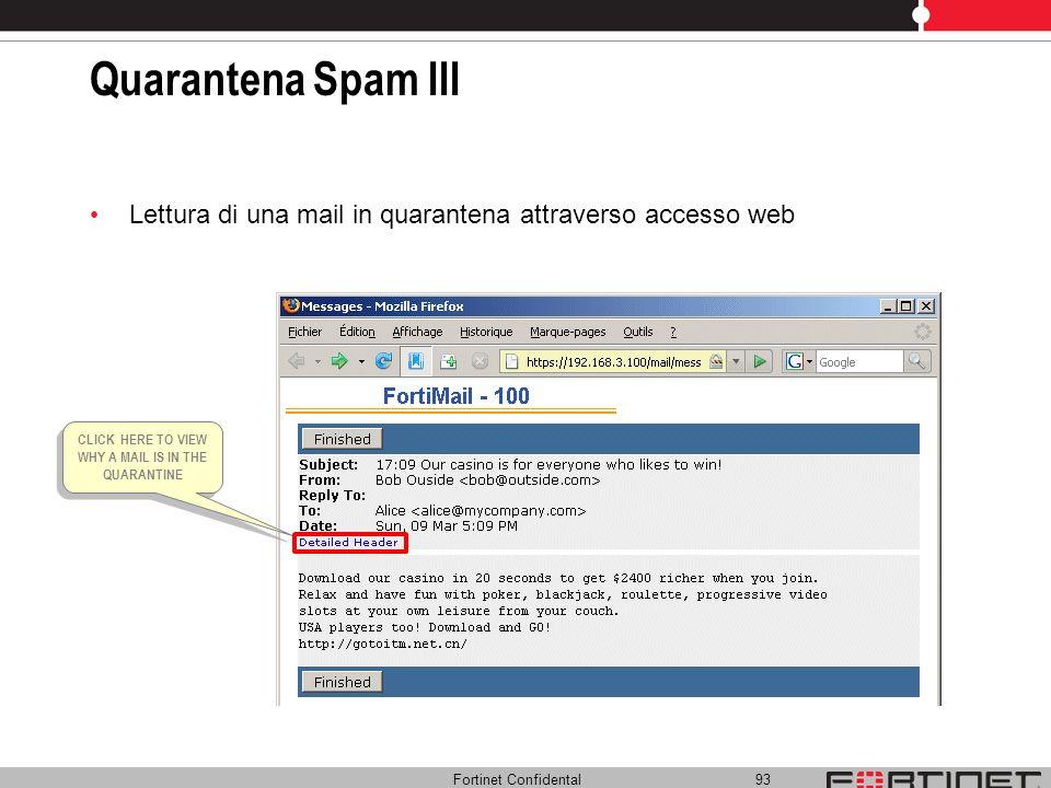 Fortinet Confidental 93 Quarantena Spam III Lettura di una mail in quarantena attraverso accesso web CLICK HERE TO VIEW WHY A MAIL IS IN THE QUARANTIN