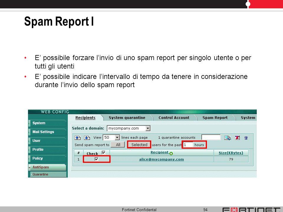 Fortinet Confidental 94 Spam Report I E possibile forzare linvio di uno spam report per singolo utente o per tutti gli utenti E possibile indicare lin