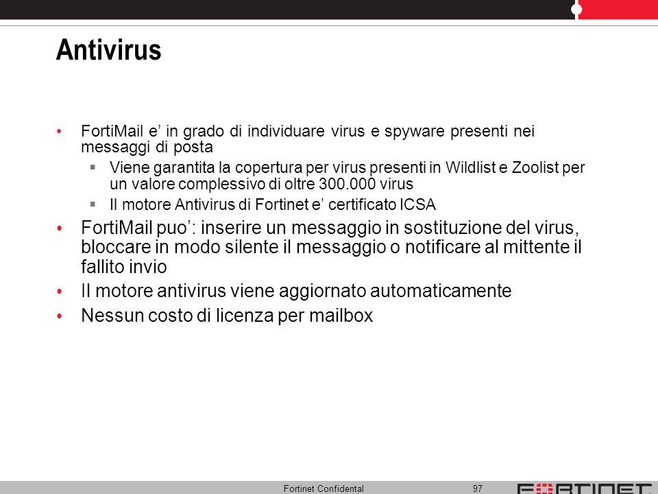 Fortinet Confidental 97 Antivirus FortiMail e in grado di individuare virus e spyware presenti nei messaggi di posta Viene garantita la copertura per