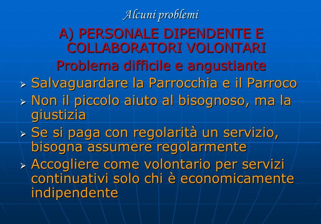 Alcuni problemi A) PERSONALE DIPENDENTE E COLLABORATORI VOLONTARI Problema difficile e angustiante Salvaguardare la Parrocchia e il Parroco Salvaguard