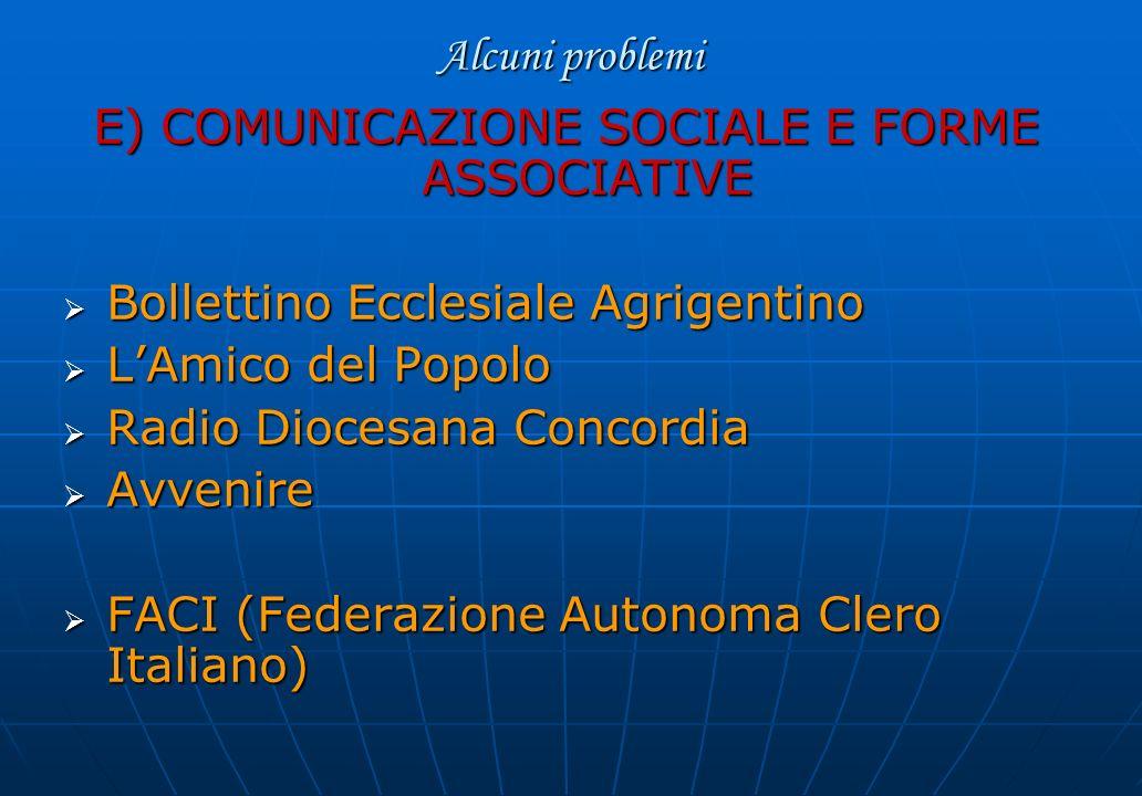 Alcuni problemi E) COMUNICAZIONE SOCIALE E FORME ASSOCIATIVE Bollettino Ecclesiale Agrigentino Bollettino Ecclesiale Agrigentino LAmico del Popolo LAm