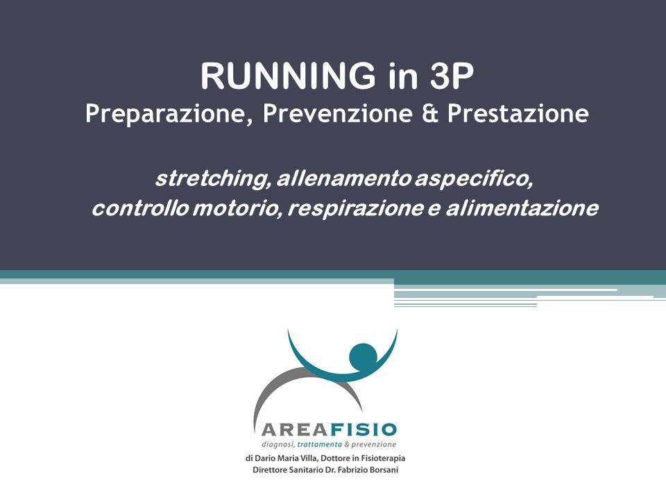 RUNNING in 3P Preparazione, Prevenzione & Prestazione stretching, allenamento aspecifico, controllo motorio, respirazione e alimentazione