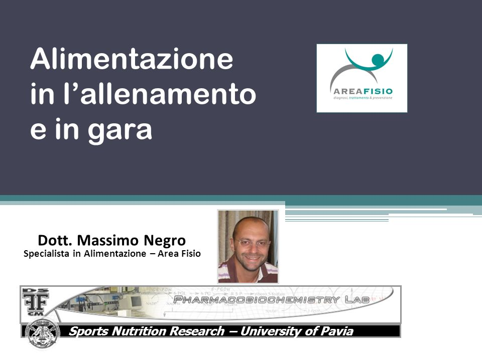 Alimentazione in lallenamento e in gara Dott. Massimo Negro Specialista in Alimentazione – Area Fisio Sports Nutrition Research – University of Pavia