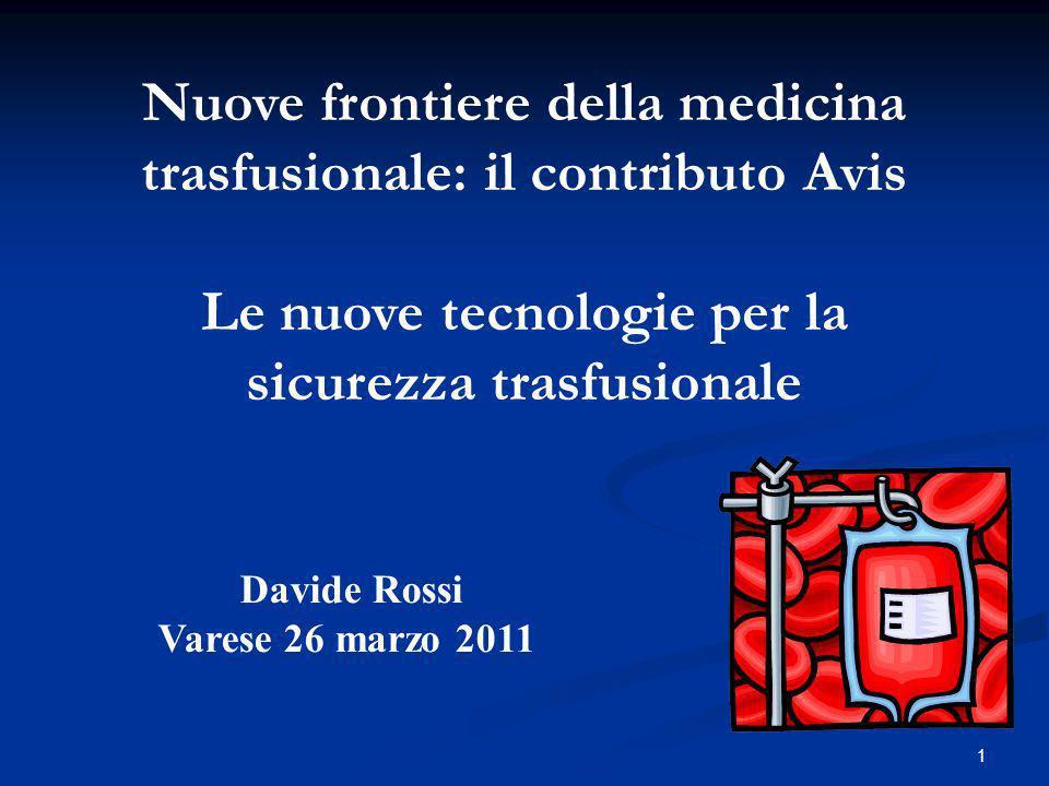 1 Nuove frontiere della medicina trasfusionale: il contributo Avis Le nuove tecnologie per la sicurezza trasfusionale Davide Rossi Varese 26 marzo 201