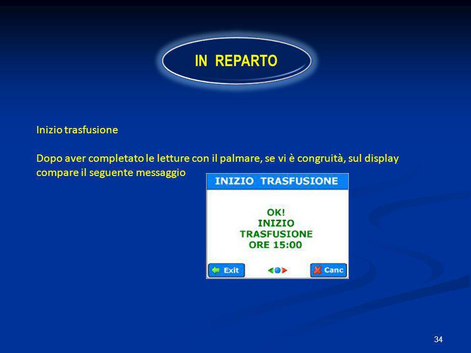 34 Inizio trasfusione Dopo aver completato le letture con il palmare, se vi è congruità, sul display compare il seguente messaggio IN REPARTO