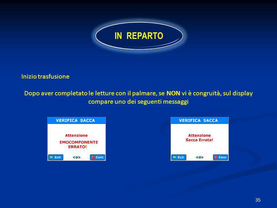 35 Inizio trasfusione Dopo aver completato le letture con il palmare, se NON vi è congruità, sul display compare uno dei seguenti messaggi IN REPARTO