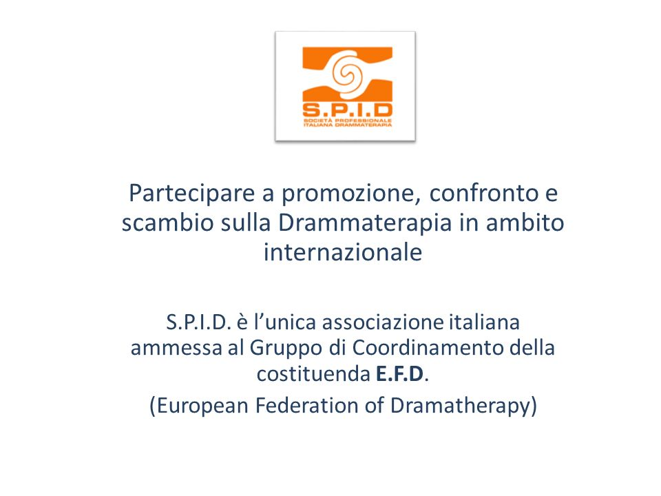 Partecipare a promozione, confronto e scambio sulla Drammaterapia in ambito internazionale S.P.I.D. è lunica associazione italiana ammessa al Gruppo d