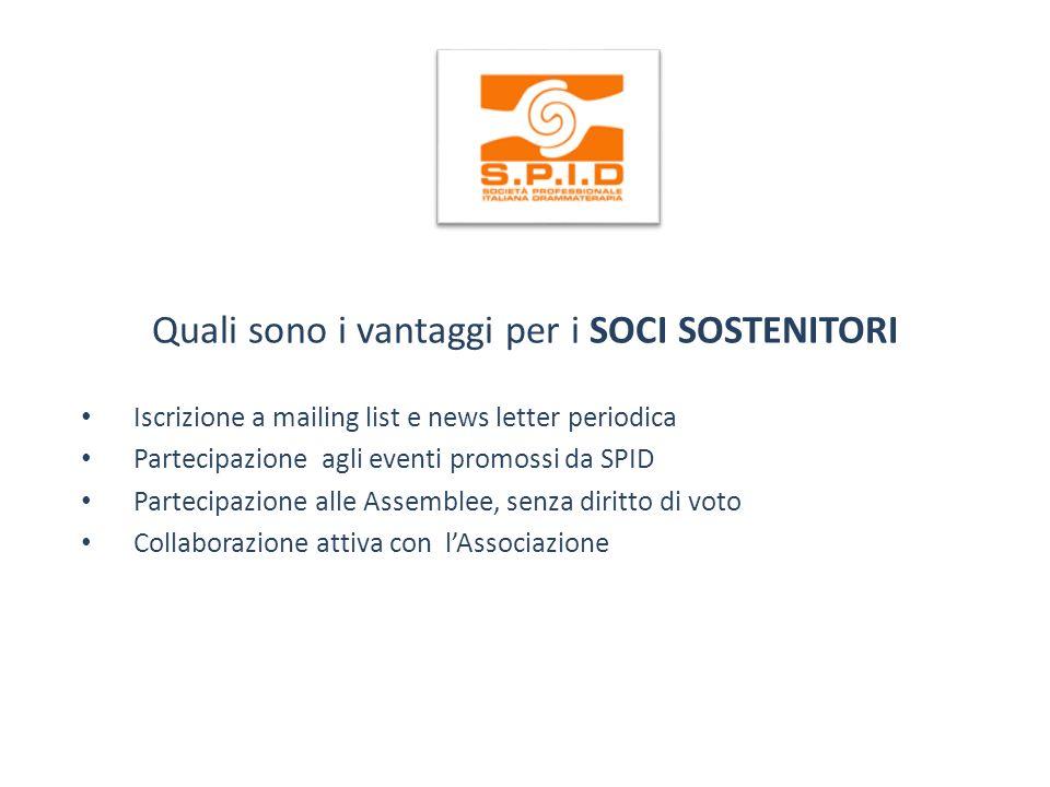 Quali sono i vantaggi per i SOCI SOSTENITORI Iscrizione a mailing list e news letter periodica Partecipazione agli eventi promossi da SPID Partecipazi