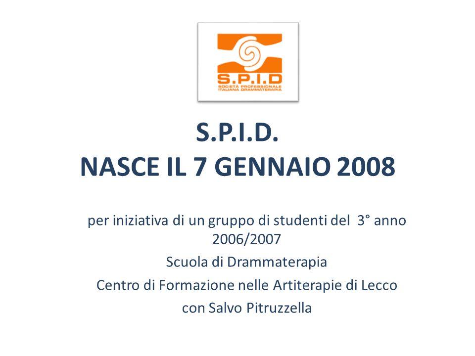 S.P.I.D. NASCE IL 7 GENNAIO 2008 per iniziativa di un gruppo di studenti del 3° anno 2006/2007 Scuola di Drammaterapia Centro di Formazione nelle Arti