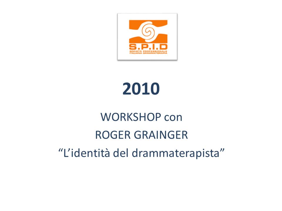2010 WORKSHOP con ROGER GRAINGER Lidentità del drammaterapista
