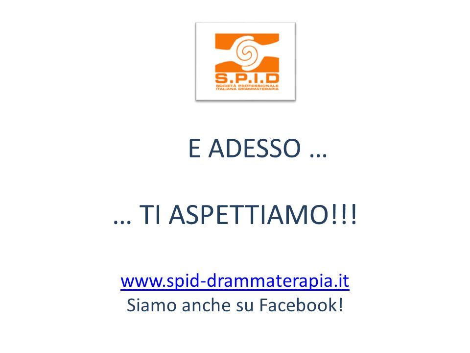 E ADESSO … … TI ASPETTIAMO!!! www.spid-drammaterapia.it Siamo anche su Facebook!