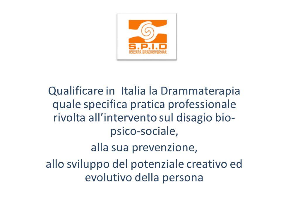 Qualificare in Italia la Drammaterapia quale specifica pratica professionale rivolta allintervento sul disagio bio- psico-sociale, alla sua prevenzione, allo sviluppo del potenziale creativo ed evolutivo della persona