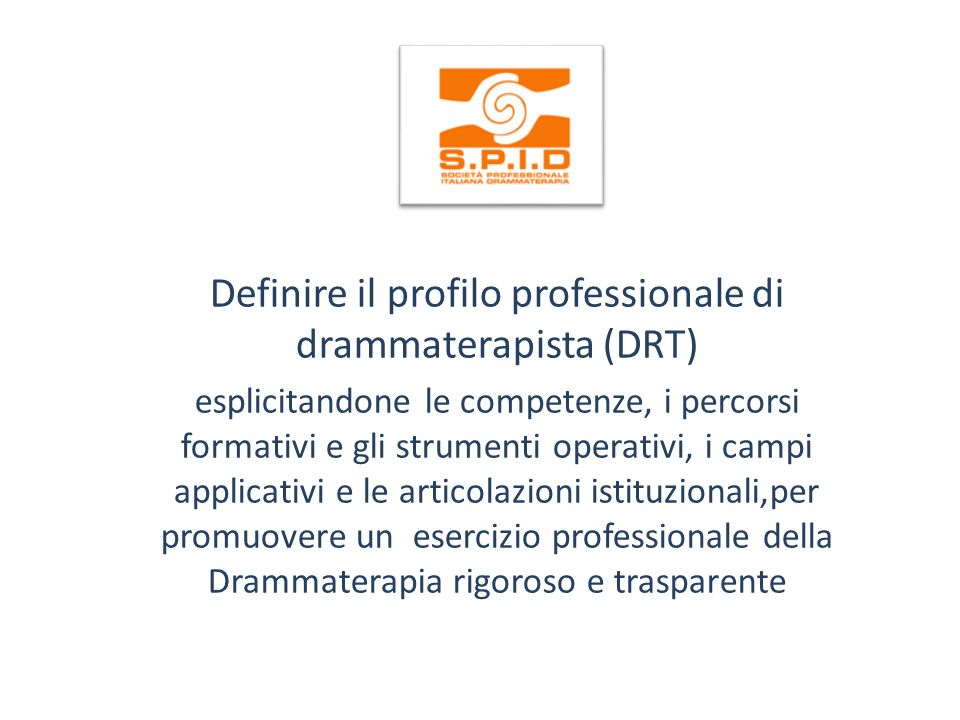 Definire il profilo professionale di drammaterapista (DRT) esplicitandone le competenze, i percorsi formativi e gli strumenti operativi, i campi applicativi e le articolazioni istituzionali,per promuovere un esercizio professionale della Drammaterapia rigoroso e trasparente