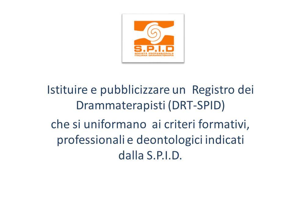 Istituire e pubblicizzare un Registro dei Drammaterapisti (DRT-SPID) che si uniformano ai criteri formativi, professionali e deontologici indicati dal