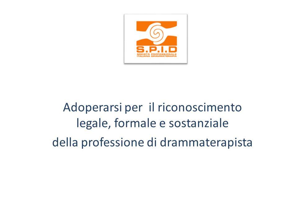 Adoperarsi per il riconoscimento legale, formale e sostanziale della professione di drammaterapista