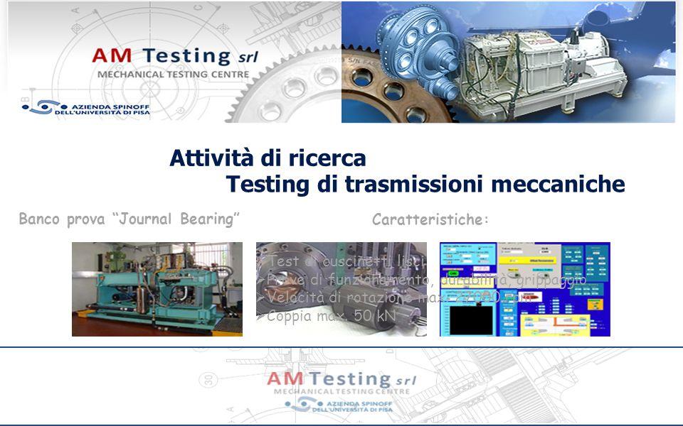 Attività di ricerca Banco prova Journal Bearing Testing di trasmissioni meccaniche Caratteristiche: Test di cuscinetti lisci Prove di funzionamento, durabilità, grippaggio Velocità di rotazione max.