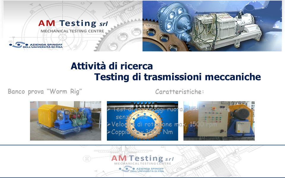 Attività di ricerca Banco prova Worm Rig Testing di trasmissioni meccaniche Caratteristiche: Test di ingranaggi ruota elicoidale - vite senza fine Velocità di rotazione max.