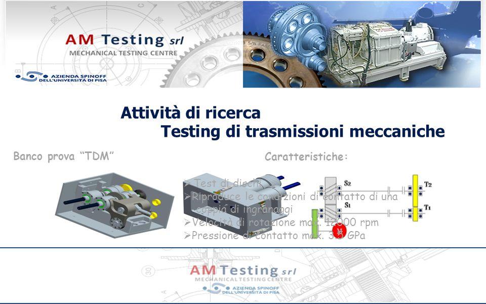 Attività di ricerca Banco prova TDM Testing di trasmissioni meccaniche Caratteristiche: Test di dischi Riproduce le condizioni di contatto di una coppia di ingranaggi Velocità di rotazione max.