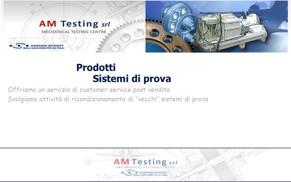 Prodotti Sistemi di prova Offriamo un servizio di customer service post vendita Svolgiamo attività di ricondizionamento di vecchi sistemi di prova