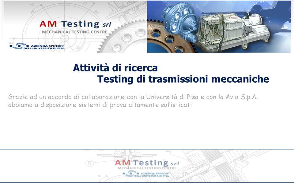 Attività di ricerca Banco prova RENK Testing di trasmissioni meccaniche Caratteristiche: Testing di ingranaggi a denti dritti Rapporto di trasmissione unitario Velocità di rotazione max.